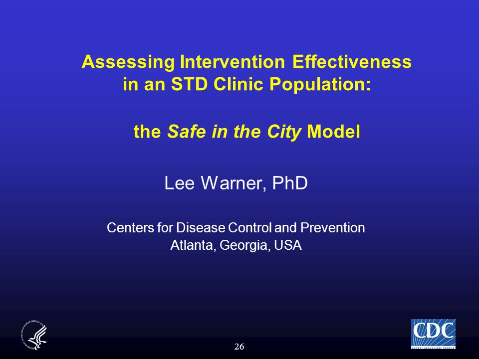 26 Assessing Intervention Effectiveness in an STD Clinic Population: the Safe in the City Model Lee Warner, PhD Centers for Disease Control and Prevention Atlanta, Georgia, USA