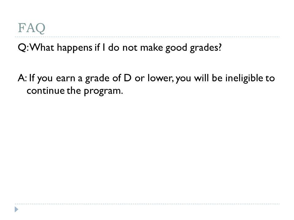 FAQ Q: What happens if I do not make good grades.