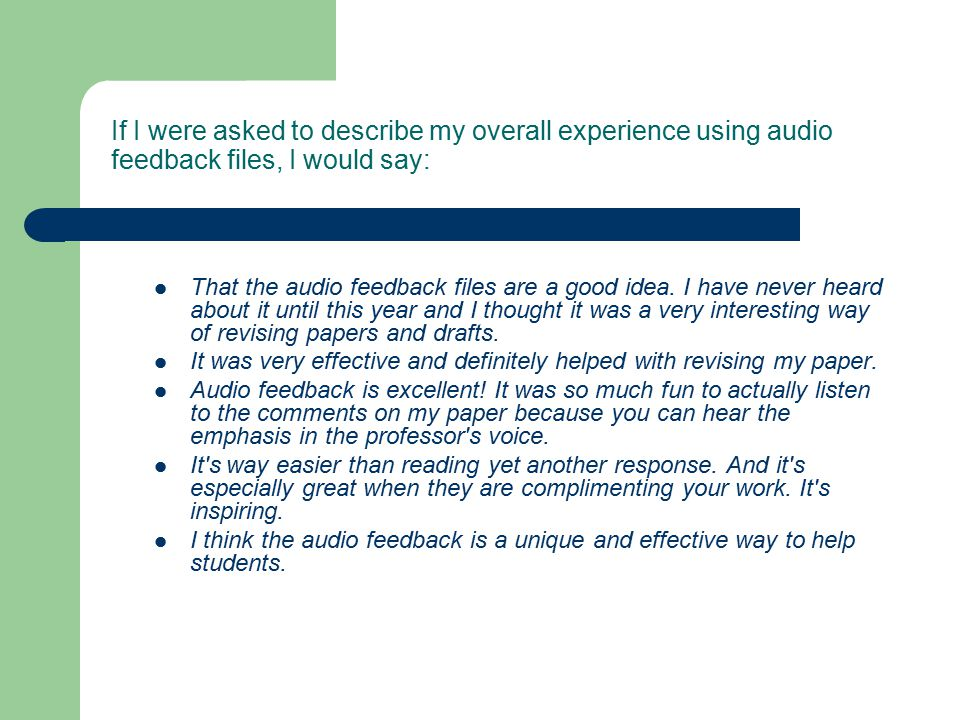If I were asked to describe my overall experience using audio feedback files, I would say: That the audio feedback files are a good idea.