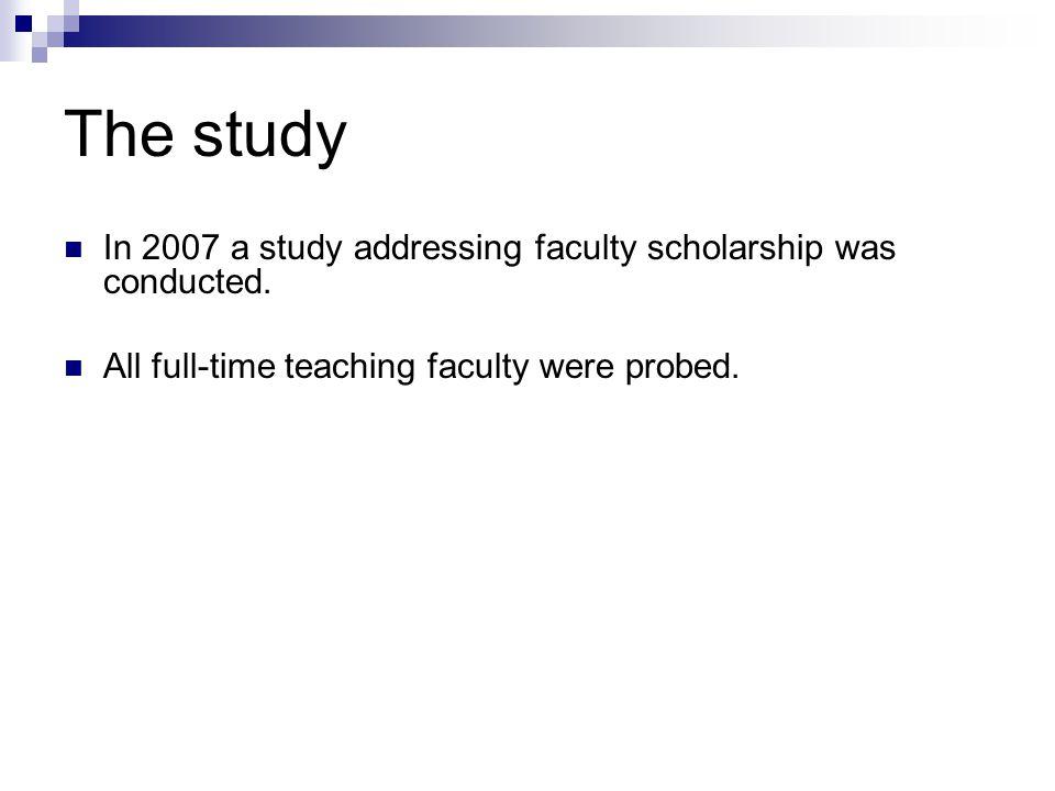 The study In 2007 a study addressing faculty scholarship was conducted.