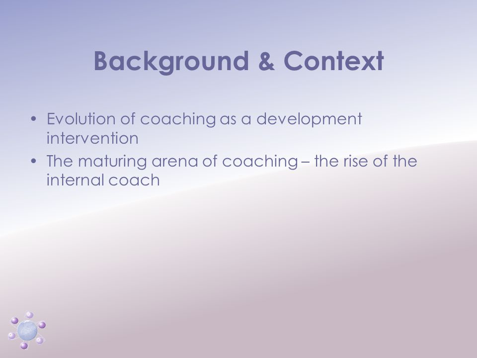www.icbcoaching.com Background & Context Personal perspectives and values –Social constructivism –Psychodynamic models – Organisation-in-the-mind Organisational and professional context –Professional coaching in the public sector Managing the boundaries –Practitioner-researcher and expert consultant
