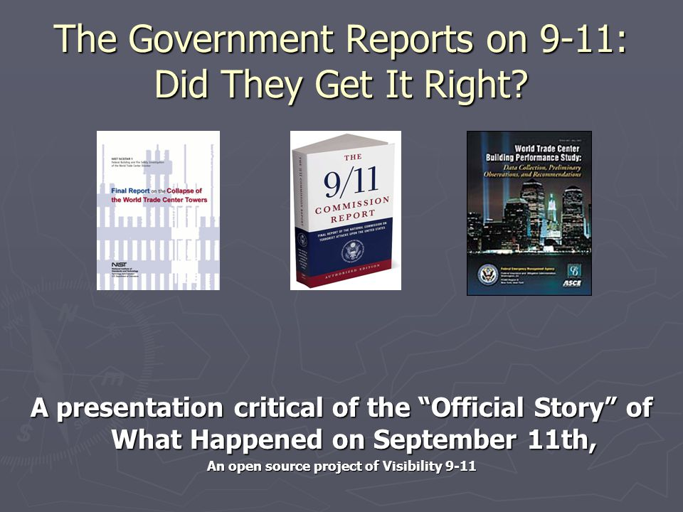 """The Government Reports on 9-11: Did They Get It Right? A presentation critical of the """"Official Story"""" of What Happened on September 11th, An open sou"""