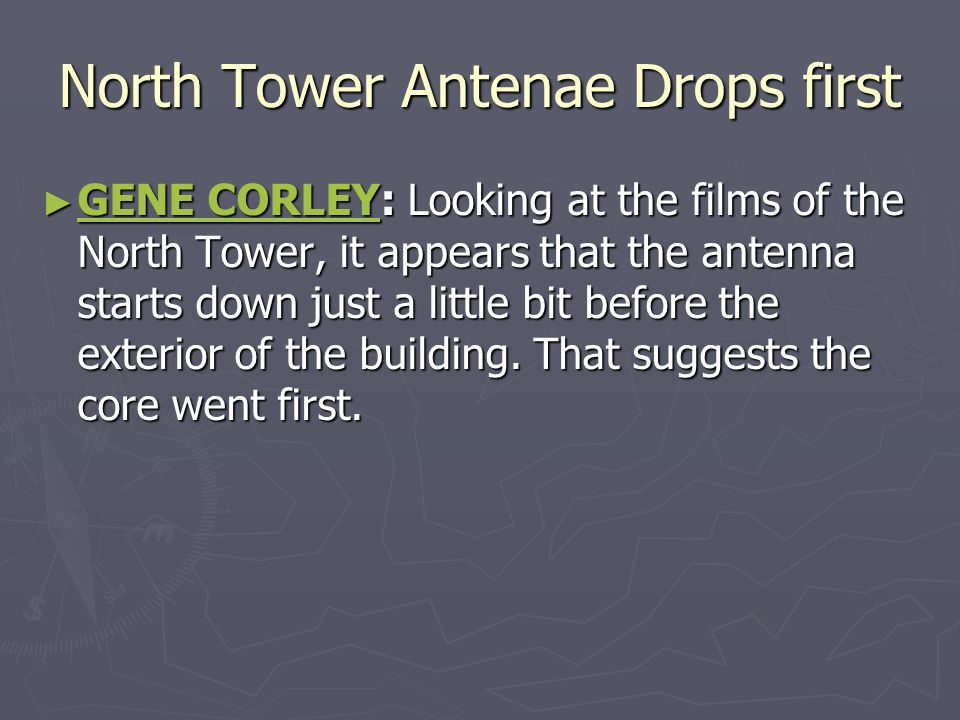 North Tower Antenae Drops first ► GENE CORLEY: Looking at the films of the North Tower, it appears that the antenna starts down just a little bit befo