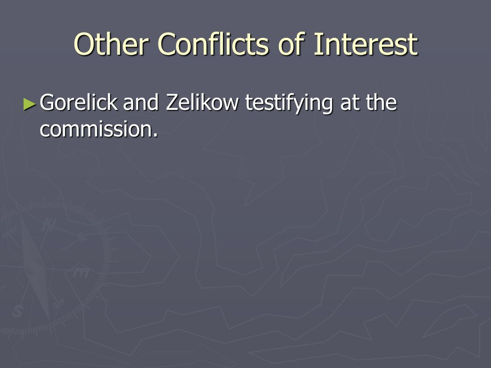 Other Conflicts of Interest ► Gorelick and Zelikow testifying at the commission.