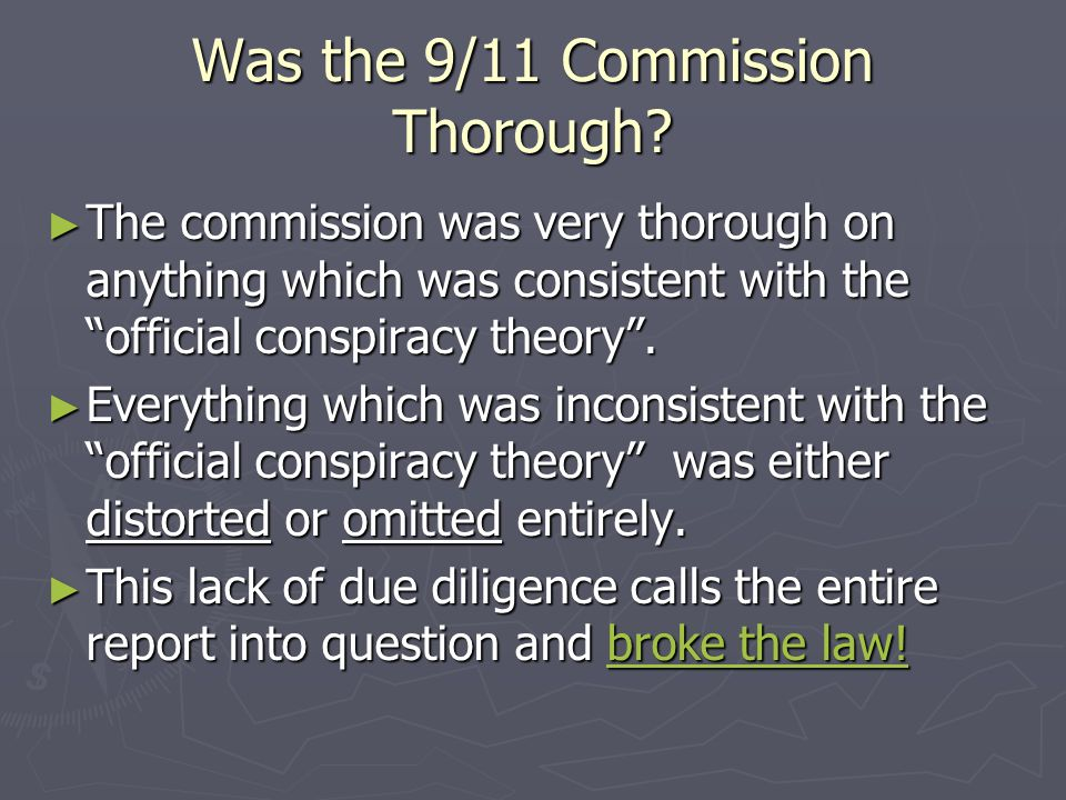 """Was the 9/11 Commission Thorough? ► The commission was very thorough on anything which was consistent with the """"official conspiracy theory"""". ► Everyth"""