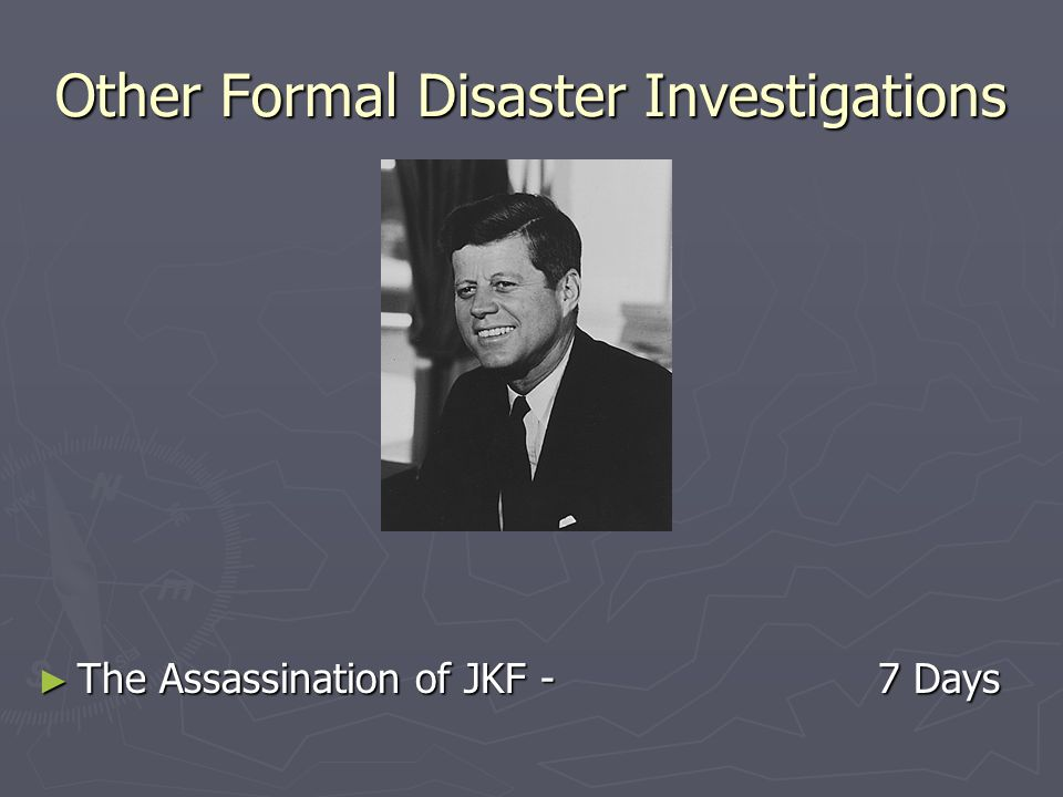Other Formal Disaster Investigations ► The Assassination of JKF - 7 Days