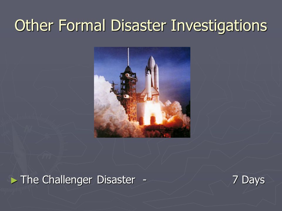 Other Formal Disaster Investigations ► The Challenger Disaster - 7 Days