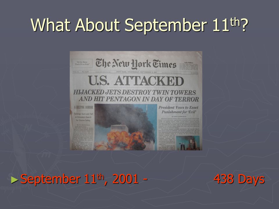 What About September 11 th ? ► September 11 th, 2001 - 438 Days