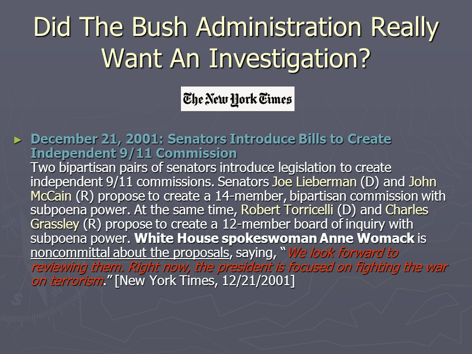 Did The Bush Administration Really Want An Investigation? ► December 21, 2001: Senators Introduce Bills to Create Independent 9/11 Commission Two bipa