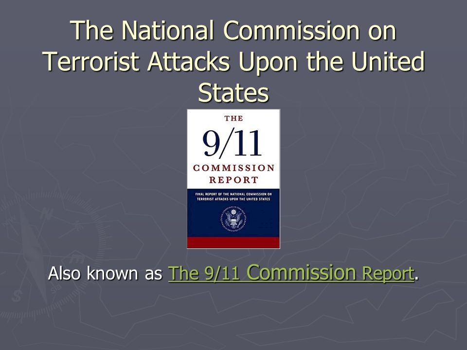 The National Commission on Terrorist Attacks Upon the United States Also known as The 9/11 Commission Report.The 9/11 Commission Report