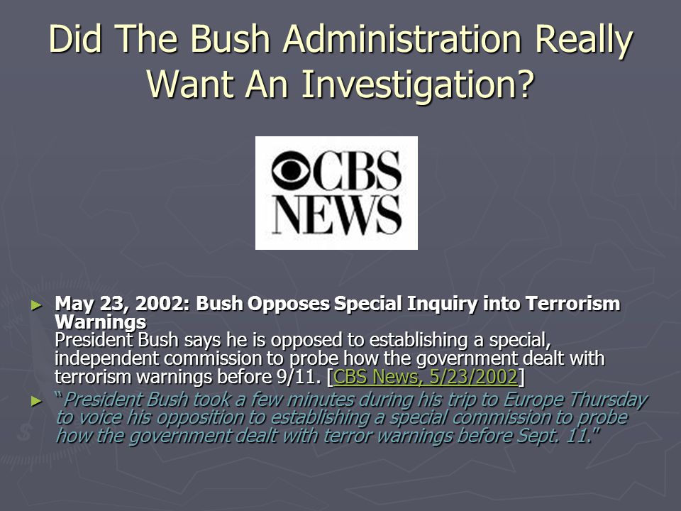 Did The Bush Administration Really Want An Investigation? ► May 23, 2002: Bush Opposes Special Inquiry into Terrorism Warnings President Bush says he