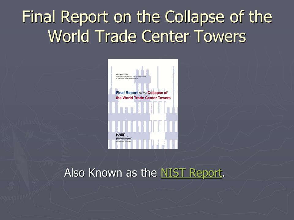 Final Report on the Collapse of the World Trade Center Towers Also Known as the NIST Report.NIST Report