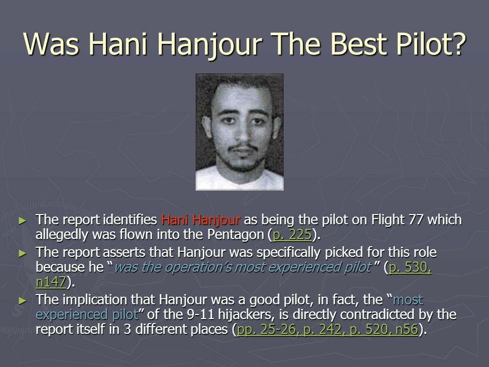 Was Hani Hanjour The Best Pilot? ► The report identifies Hani Hanjour as being the pilot on Flight 77 which allegedly was flown into the Pentagon (p.