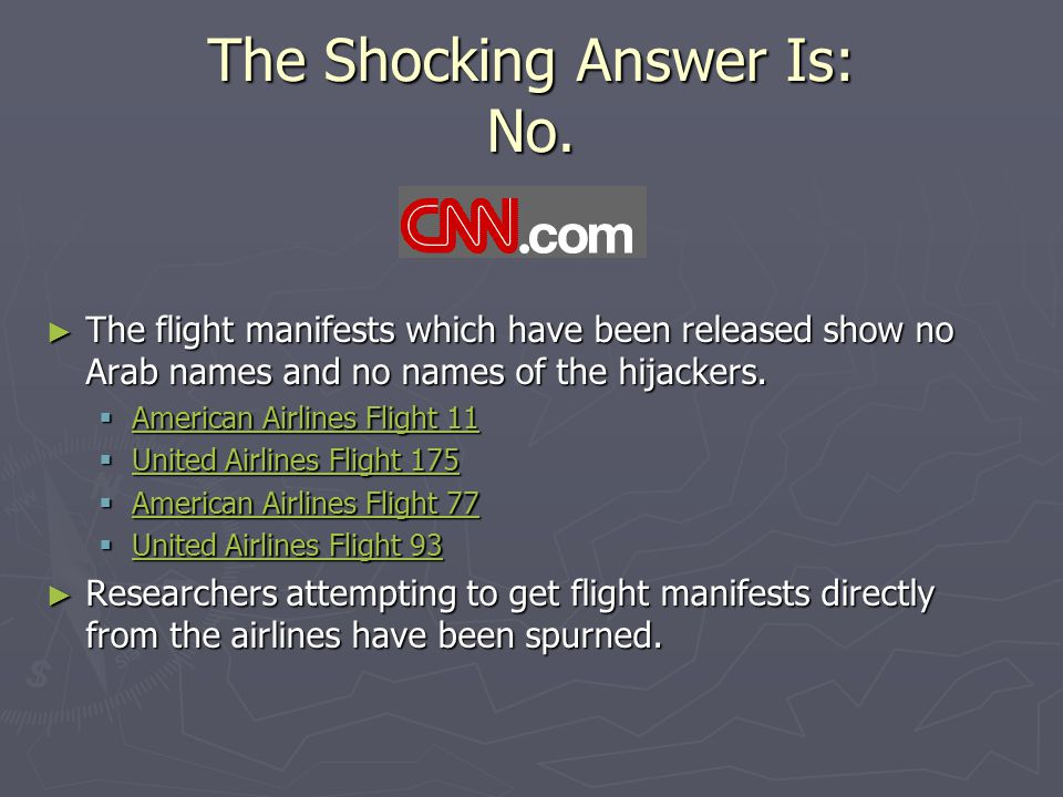 The Shocking Answer Is: No. ► The flight manifests which have been released show no Arab names and no names of the hijackers.  American Airlines Flig