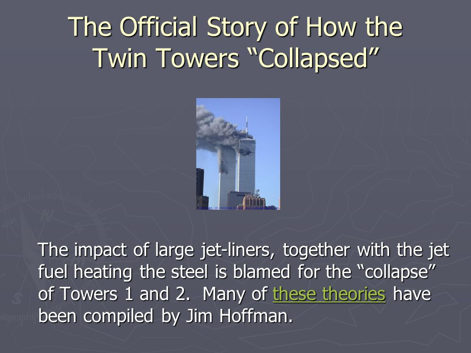 """The Official Story of How the Twin Towers """"Collapsed"""" The impact of large jet-liners, together with the jet fuel heating the steel is blamed for the """""""