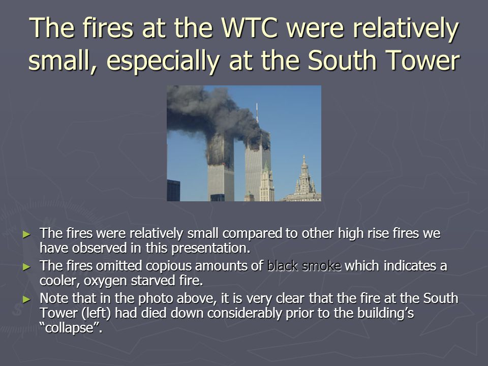 The fires at the WTC were relatively small, especially at the South Tower ► The fires were relatively small compared to other high rise fires we have