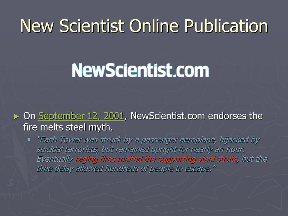 "New Scientist Online Publication ► On September 12, 2001, NewScientist.com endorses the fire melts steel myth.September 12, 2001  ""Each Tower was str"