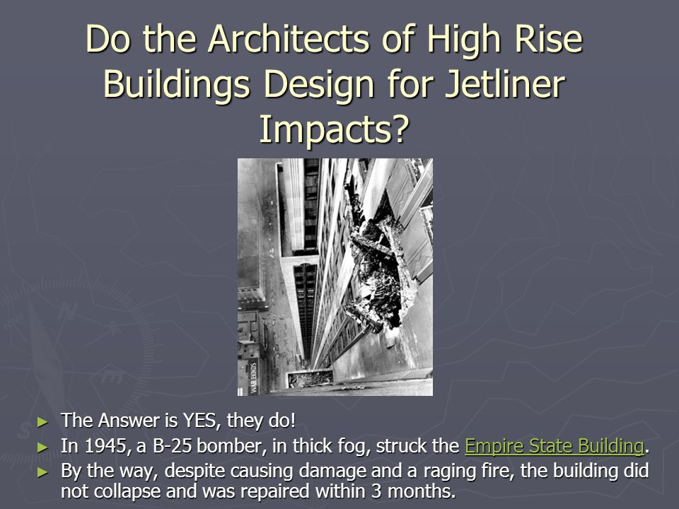 Do the Architects of High Rise Buildings Design for Jetliner Impacts? ► The Answer is YES, they do! ► In 1945, a B-25 bomber, in thick fog, struck the