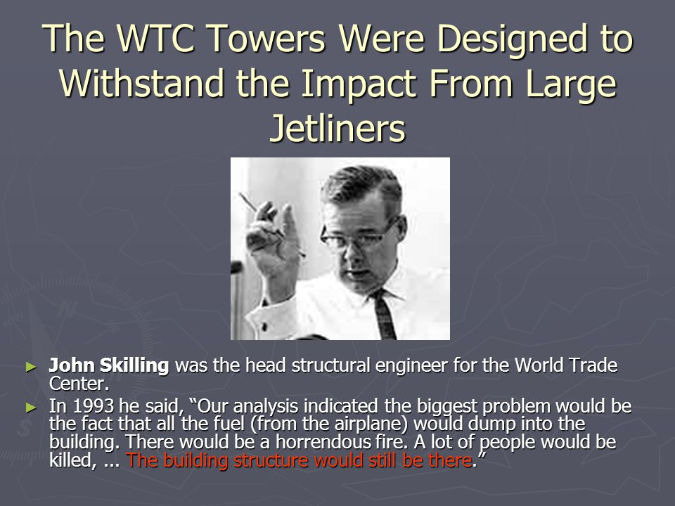 The WTC Towers Were Designed to Withstand the Impact From Large Jetliners ► John Skilling was the head structural engineer for the World Trade Center.