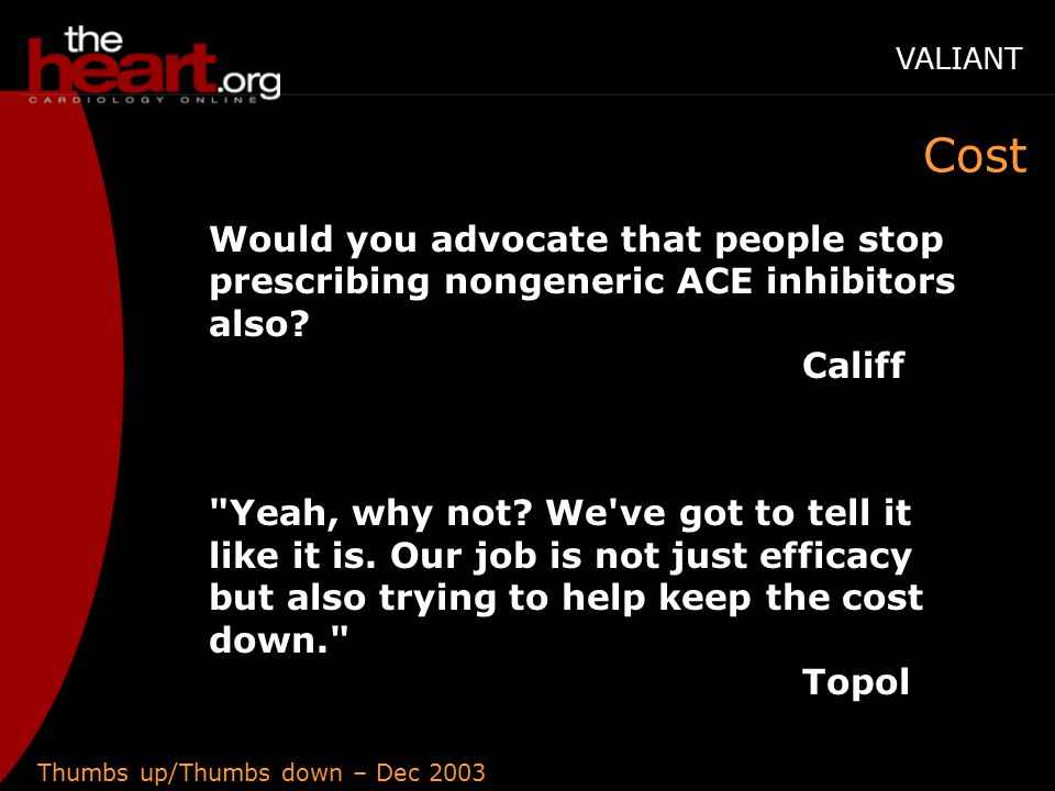 Thumbs up/Thumbs down – Dec 2003 Cost Would you advocate that people stop prescribing nongeneric ACE inhibitors also.