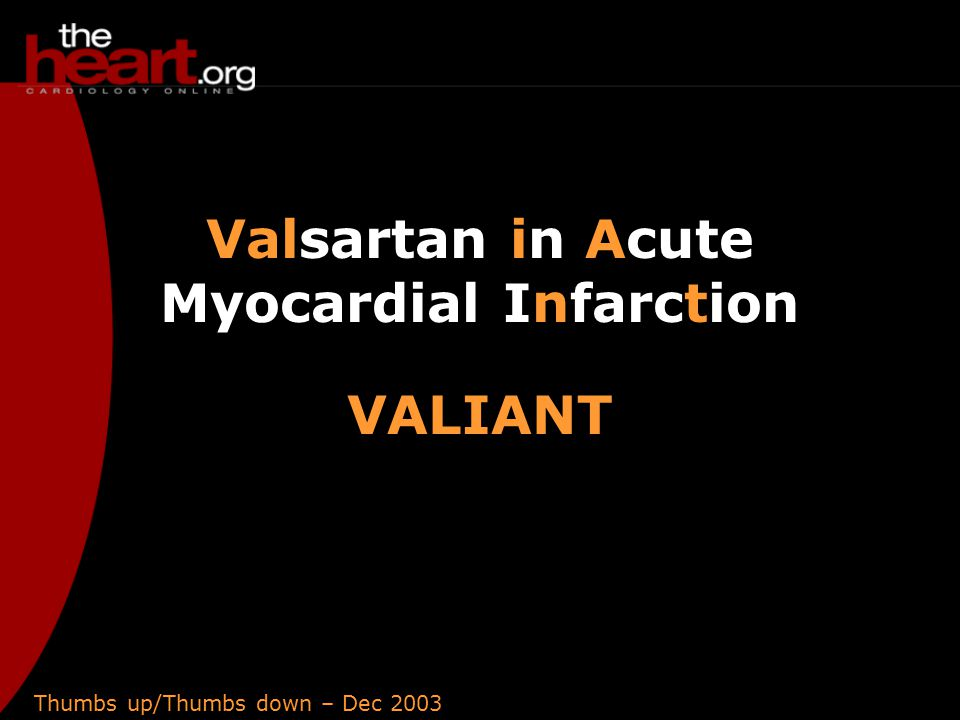 Thumbs up/Thumbs down – Dec 2003 Valsartan in Acute Myocardial Infarction VALIANT