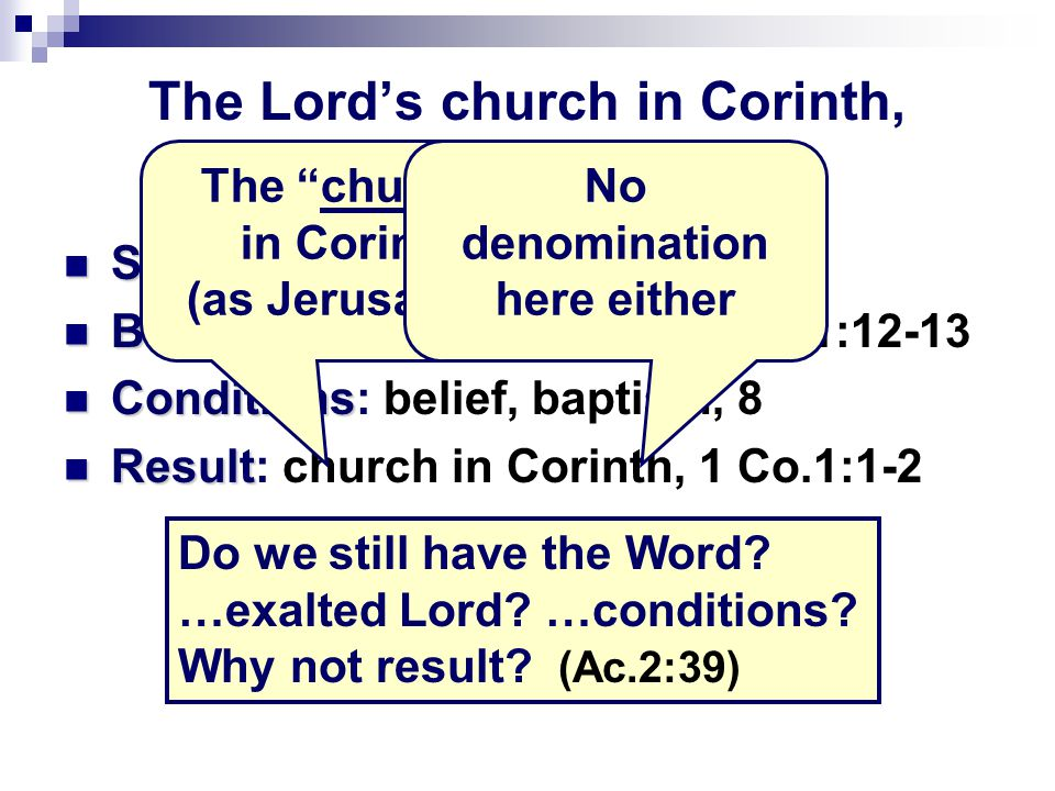 The Lord's church in Corinth, Ac.18 Standard Standard: Word, 4-5, 11 Basis Basis: Jesus, 5. Exalted, 1 Co.1:12-13 Conditions Conditions: belief, bapti