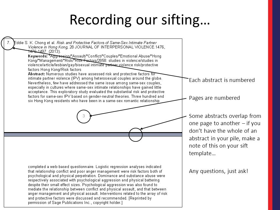 Recording our sifting… Each abstract is numbered Pages are numbered Some abstracts overlap from one page to another – if you don't have the whole of an abstract in your pile, make a note of this on your sift template… Any questions, just ask!
