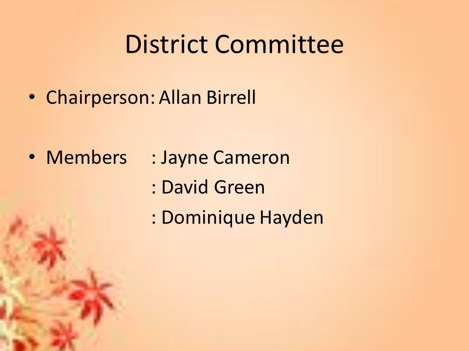 District Committee Chairperson: Allan Birrell Members : Jayne Cameron : David Green : Dominique Hayden
