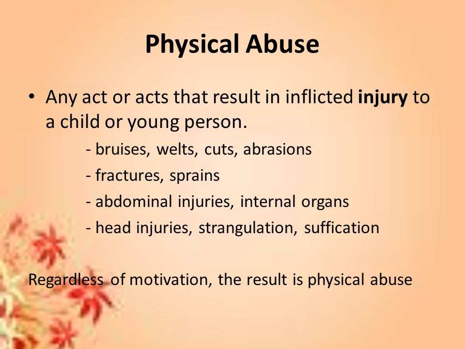 Physical Abuse Any act or acts that result in inflicted injury to a child or young person.