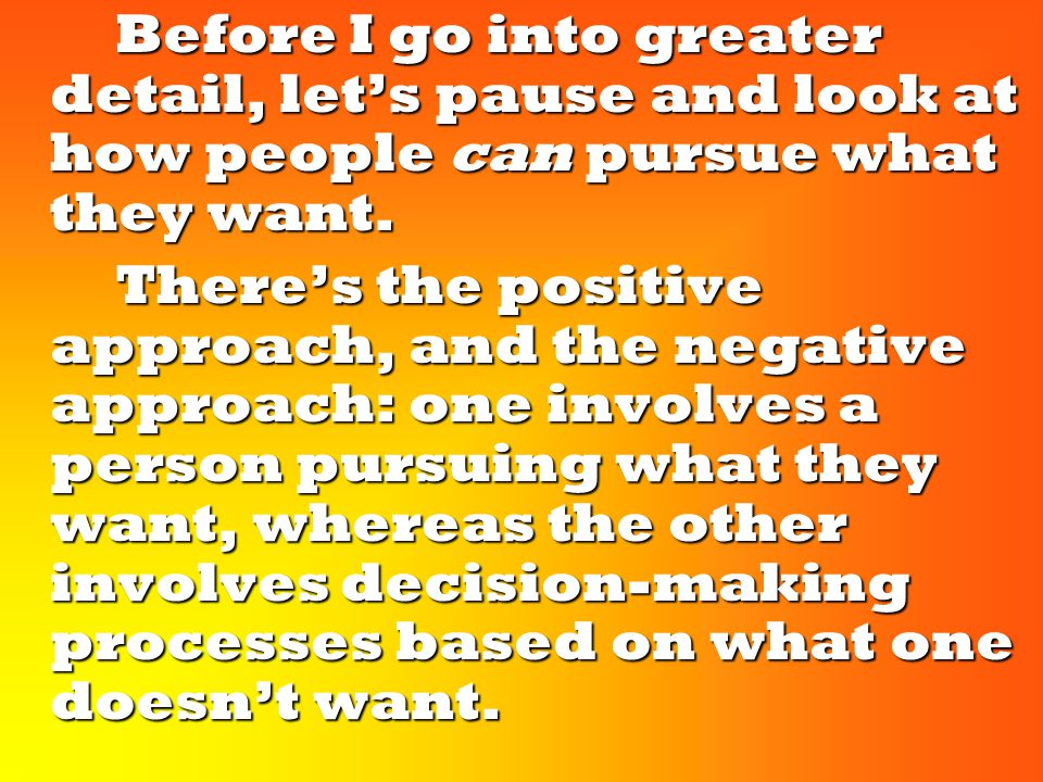 Before I go into greater detail, let's pause and look at how people can pursue what they want.