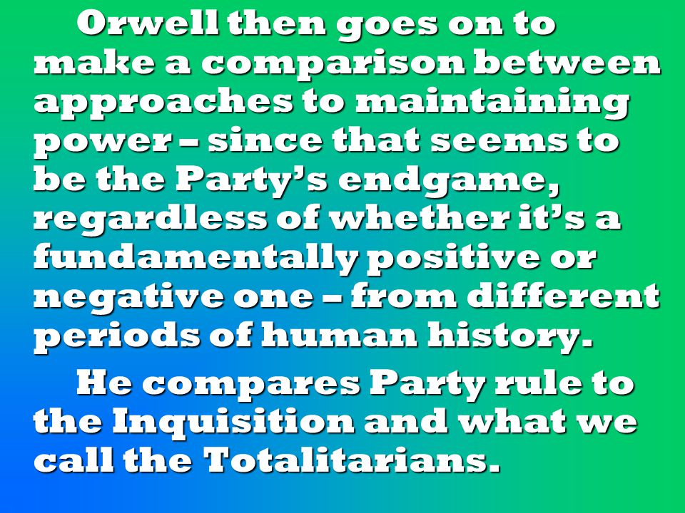 Orwell then goes on to make a comparison between approaches to maintaining power – since that seems to be the Party's endgame, regardless of whether it's a fundamentally positive or negative one – from different periods of human history.