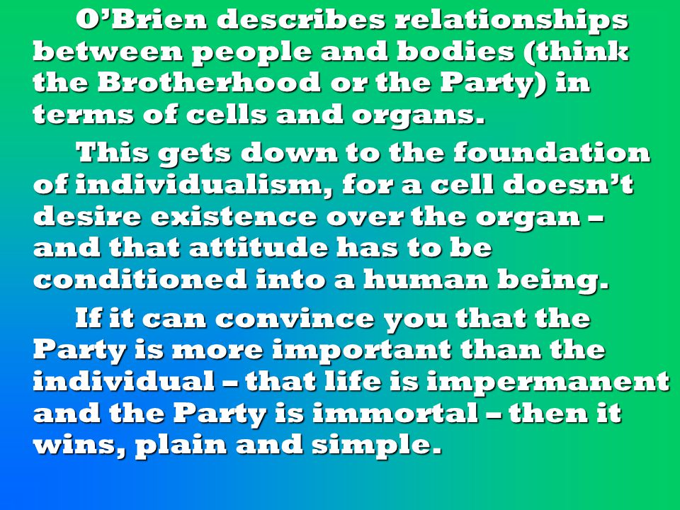 O'Brien describes relationships between people and bodies (think the Brotherhood or the Party) in terms of cells and organs.