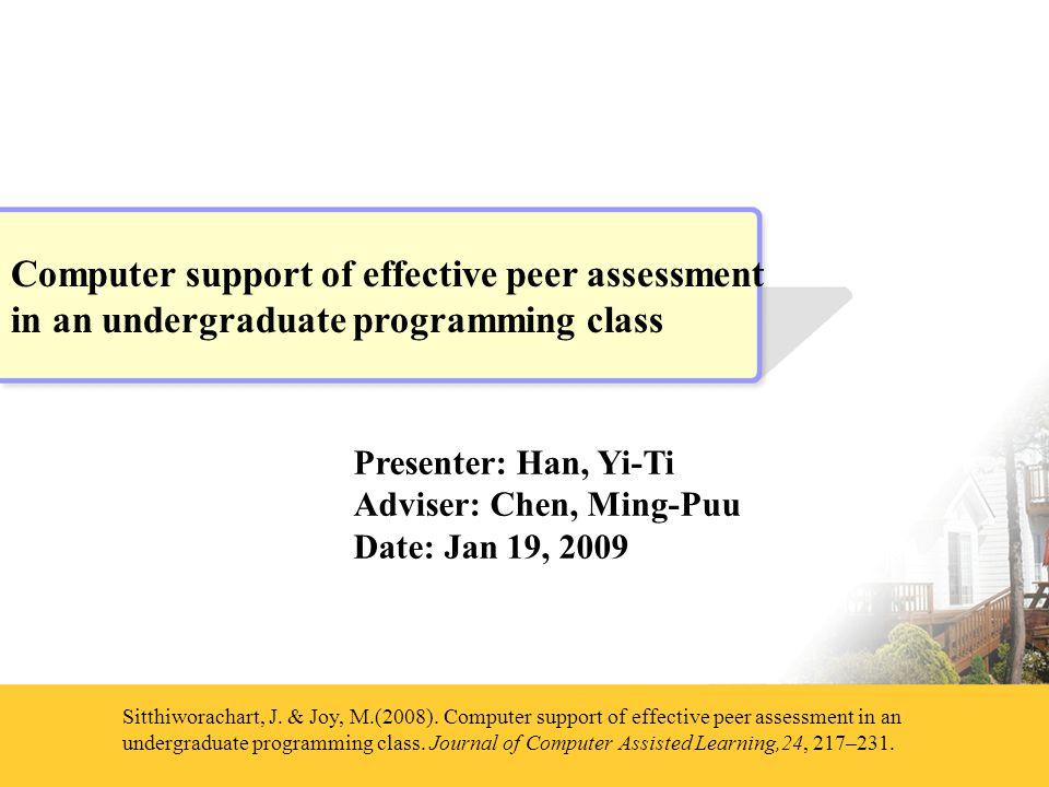 Presenter: Han, Yi-Ti Adviser: Chen, Ming-Puu Date: Jan 19, 2009 Sitthiworachart, J.