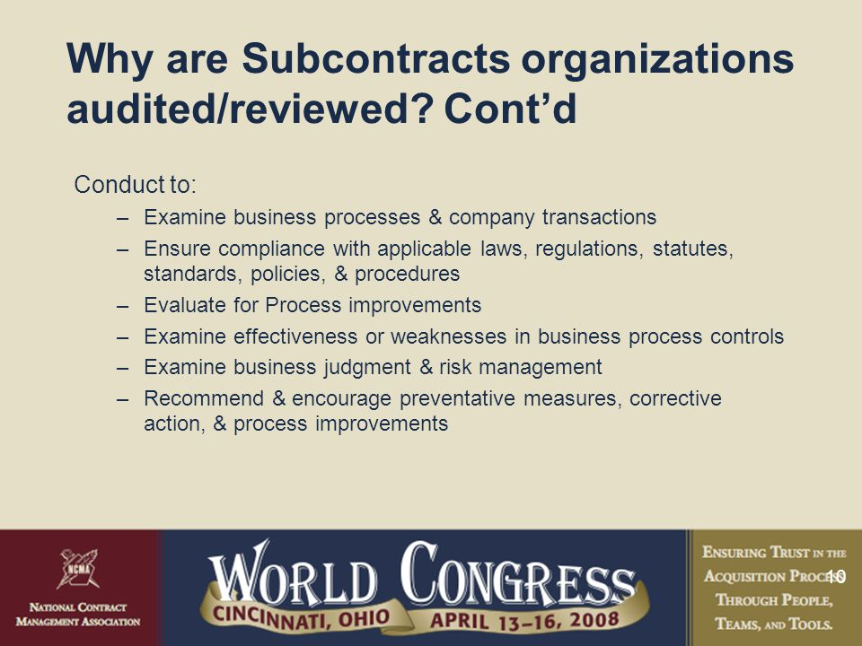 10 Why are Subcontracts organizations audited/reviewed.