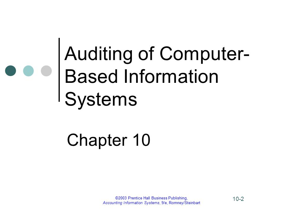 ©2003 Prentice Hall Business Publishing, Accounting Information Systems, 9/e, Romney/Steinbart 10-53 Usage of Computer Software The auditor's first step is to decide on audit objectives, learn about the files to be audited, design the audit reports, and determine how to produce them.