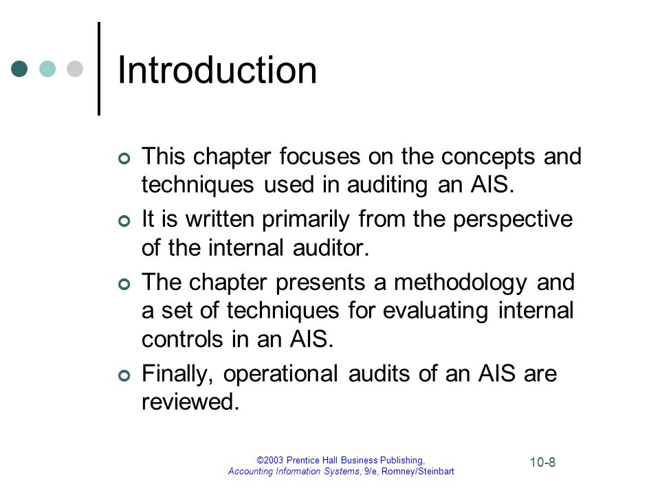 ©2003 Prentice Hall Business Publishing, Accounting Information Systems, 9/e, Romney/Steinbart 10-8 Introduction This chapter focuses on the concepts and techniques used in auditing an AIS.