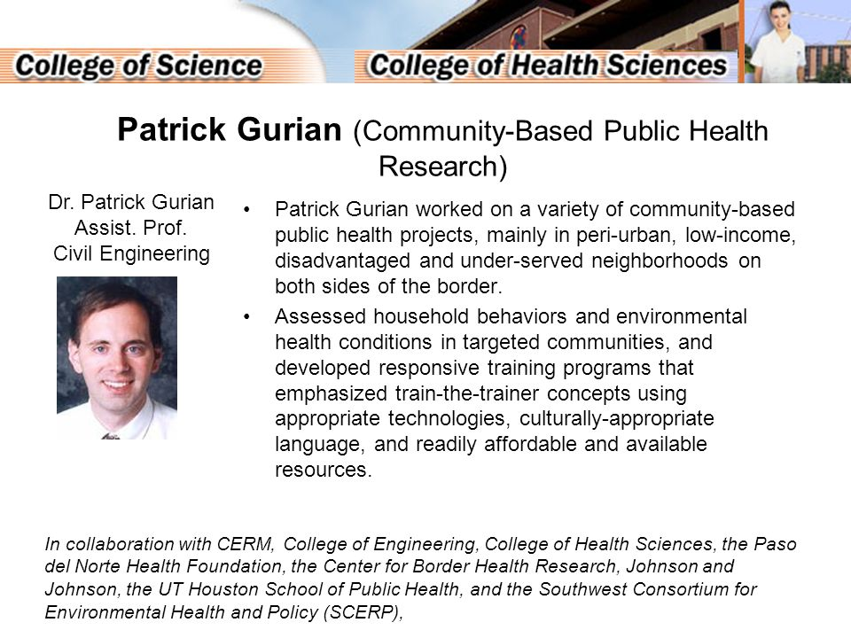 Patrick Gurian (Community-Based Public Health Research) Patrick Gurian worked on a variety of community-based public health projects, mainly in peri-urban, low-income, disadvantaged and under-served neighborhoods on both sides of the border.