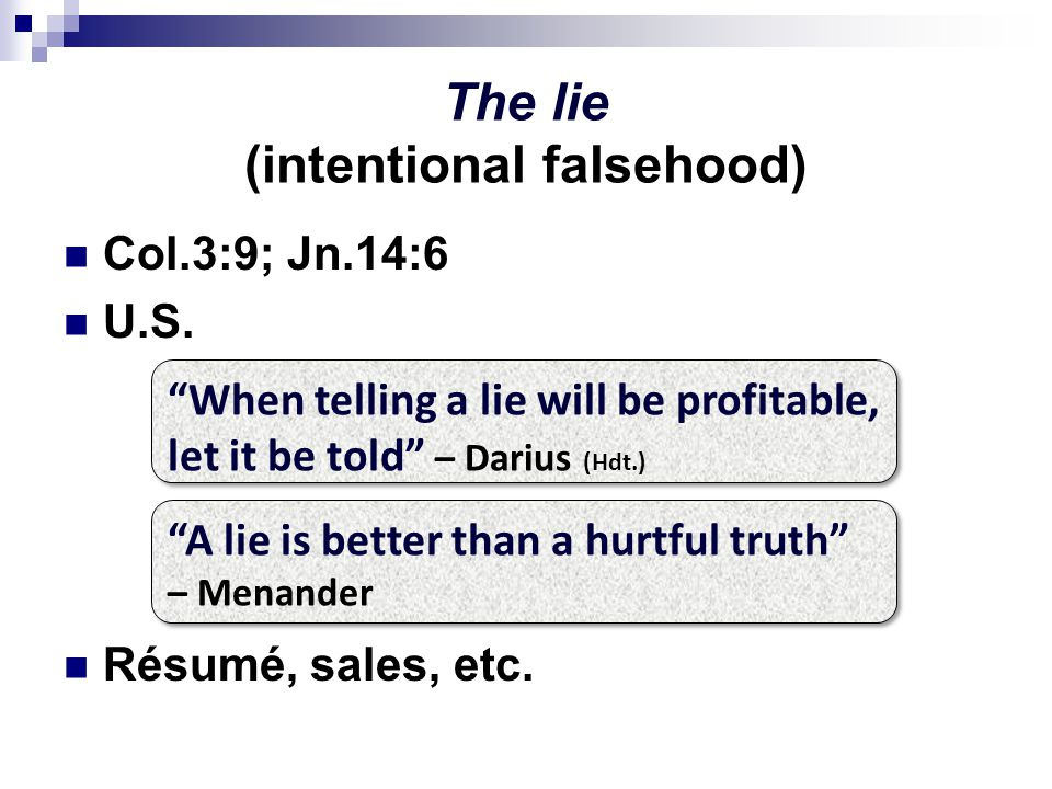 The lie (intentional falsehood) Col.3:9; Jn.14:6 U.S.