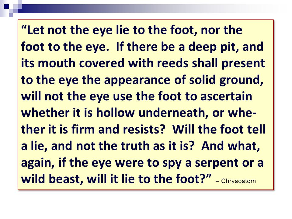 Let not the eye lie to the foot, nor the foot to the eye.