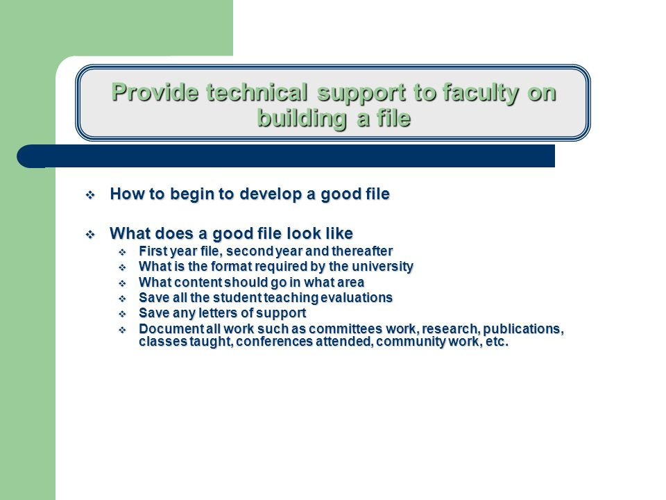 Tenure and promotion process  You must first understand your Tenure and Promotion process  How does it work, what is required  You should go to presentations that are sponsored by your University's P& T Committee and tell the faculty member to also attend these sessions  Share with faculty member and departmental requirements or standards  Tell person what type of language and expectations you put in your letter  Negotiate with the Dean on what the person will need to do to be successful  Make sure everyone understands the expected outcomes each year.