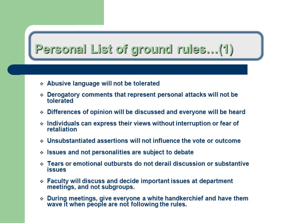 Establish ground rules for disagreement  Establish them that keep you on the issues of conflict but keeps you away from personalities.