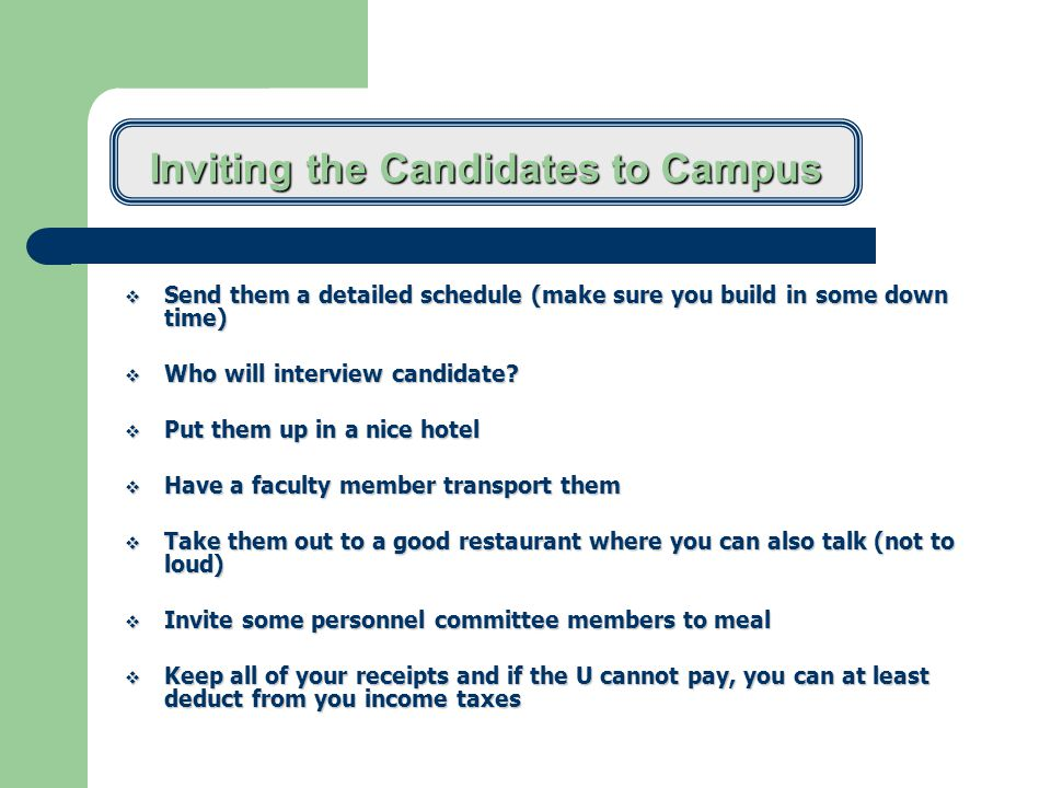 Inviting the Candidates to Campus  Send them a detailed schedule (make sure you build in some down time)  Who will interview candidate.