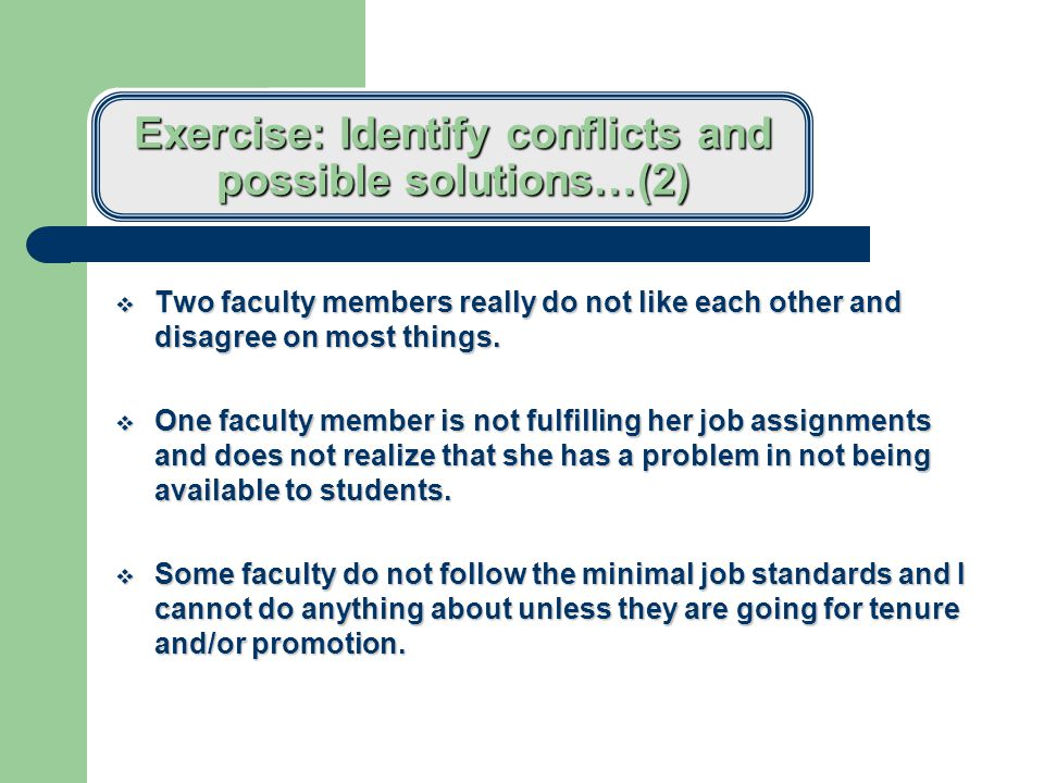Exercise: Identify conflicts and possible solutions…(1)  Former chair was voted out and is now back on the faculty.