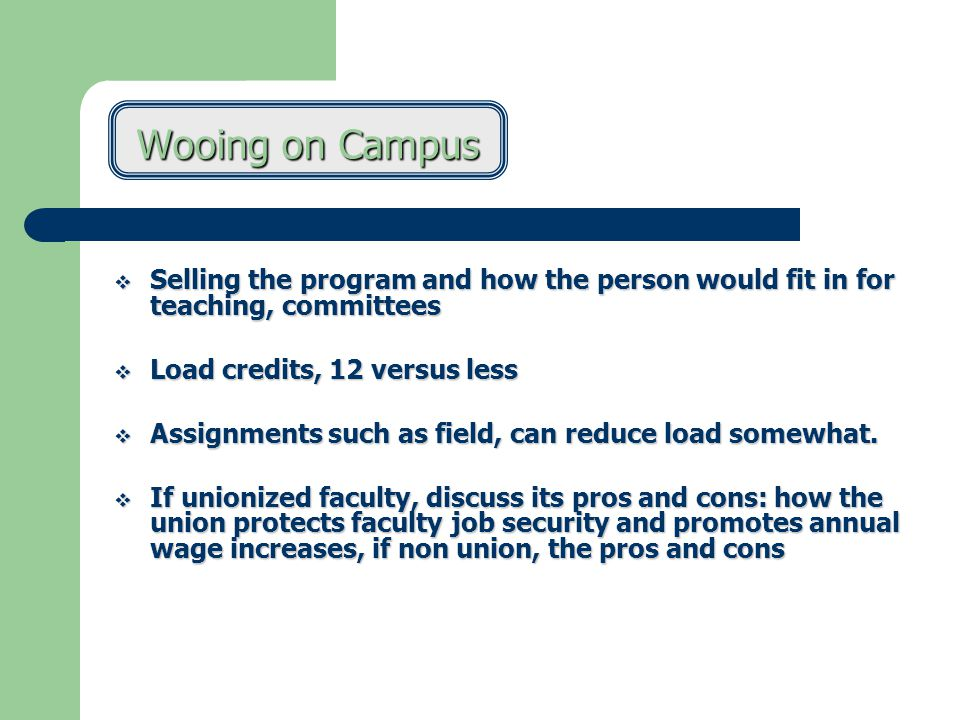 Wooing on Campus  Selling the program and how the person would fit in for teaching, committees  Load credits, 12 versus less  Assignments such as field, can reduce load somewhat.