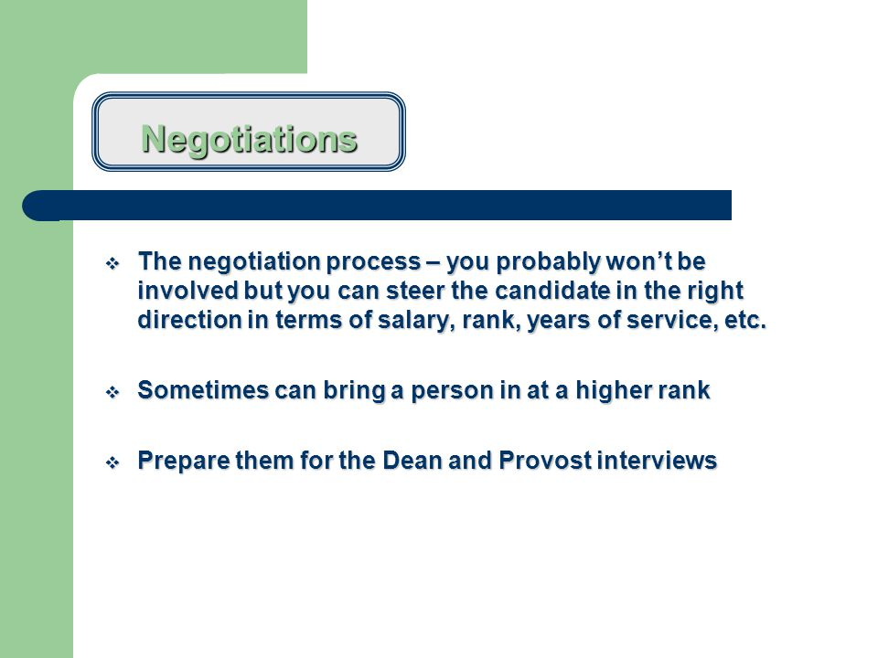 Negotiations  The negotiation process – you probably won't be involved but you can steer the candidate in the right direction in terms of salary, rank, years of service, etc.