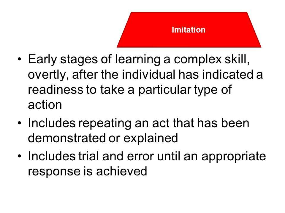 Early stages of learning a complex skill, overtly, after the individual has indicated a readiness to take a particular type of action Includes repeati