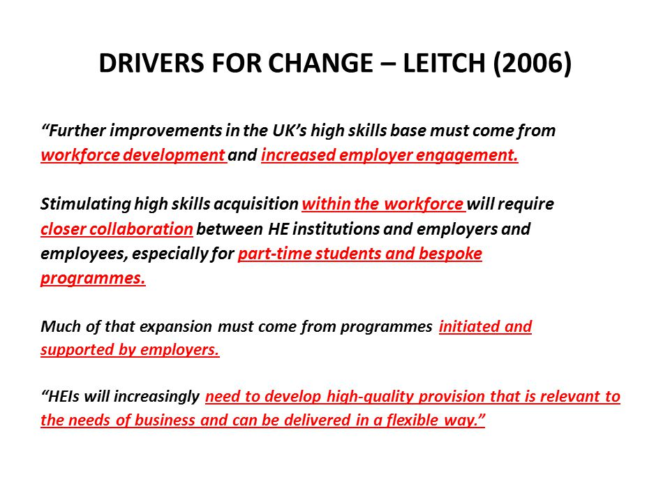DRIVERS FOR CHANGE – LEITCH (2006) Further improvements in the UK's high skills base must come from workforce development and increased employer engagement.
