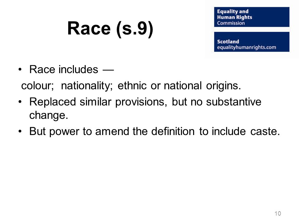 Race (s.9) Race includes — colour; nationality; ethnic or national origins.