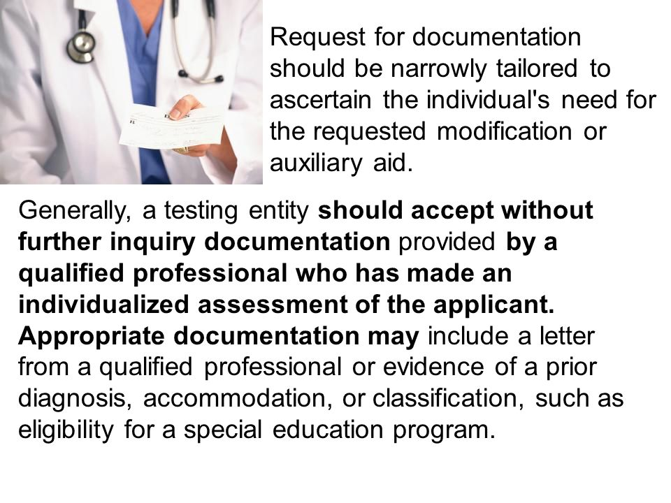 Generally, a testing entity should accept without further inquiry documentation provided by a qualified professional who has made an individualized assessment of the applicant.