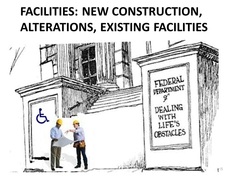 FACILITIES: NEW CONSTRUCTION, ALTERATIONS, EXISTING FACILITIES 55